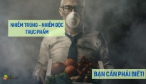 Đừng chủ quan với nhiễm khuẩn, nhiễm độc thức ăn